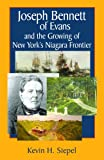 Joseph Bennett of Evans and the Growing of New York's Niagara Frontier