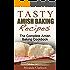 Tasty Amish Baking Recipes: The Complete Amish Baking Cookbook