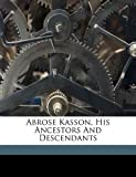 Abrose Kasson, His Ancestors and Descendants, , 117209523X