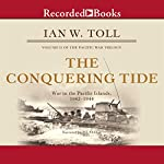 The Conquering Tide: War in the Pacific Islands, 1942-1944 | Ian W. Toll
