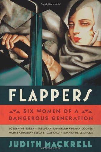 Flappers Six Women Of A Dangerous Generation By Judith Mackrell