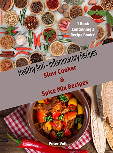 Healthy Anti – Inflammatory Recipes :  Slow Cooker & Spice Mix Recipes by Peter Voit