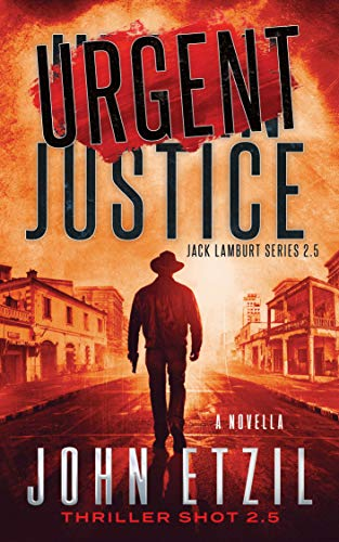 "Urgent Justice: Vigilante Justice Thriller Series 2.5 with Jack Lamburt: 28K word ""Thriller Shot"""