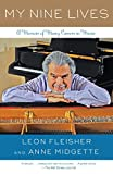My Nine Lives: A Musical Memoir by  Leon Fleisher in stock, buy online here