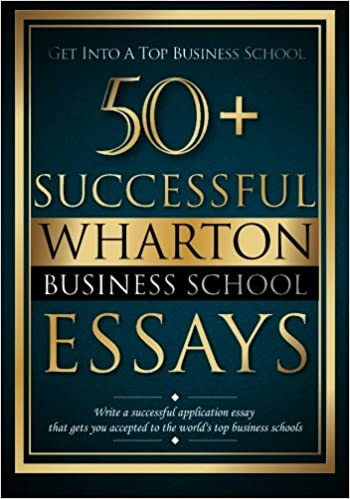 Amazon.com: 50+ Successful Wharton Business School Essays ...