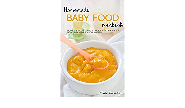 Homemade baby food cookbook 25 baby food recipes in the whole cook homemade baby food cookbook 25 baby food recipes in the whole cook book enjoy and serve to your babies kindle edition by martha stephenson forumfinder Gallery