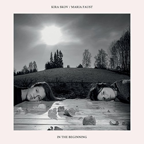 Kira Skov & Maria Faust - In the Beginning (2017) [WEB FLAC] Download