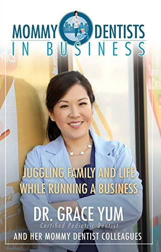 Mommy Dentists In Business: Juggling Family and Life While Running a Business