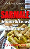 Sarmale - Romanian Old Recipes from Rustic Cuisine (Delicious Romania)