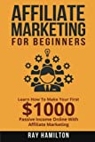 Affiliate Marketing: Learn How To Make Your First $1000 Passive Income Online