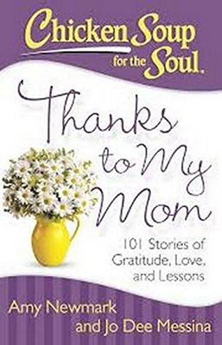 Chicken Soup for the Soul: Thanks to My Mom: 101 Stories of Gratitude, Love, and Lessons