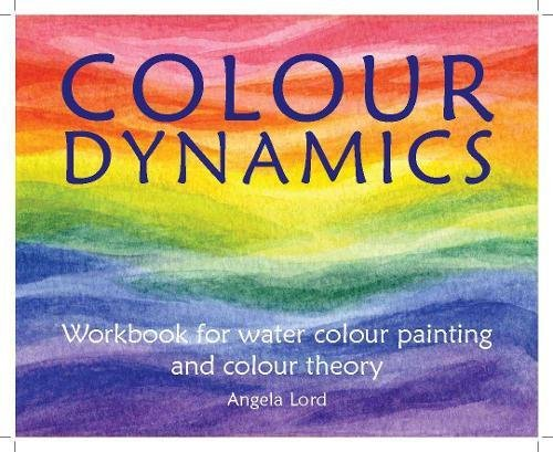 Colour Dynamics: Workbook for Water Colour Painting and Colour Theory (Art and Science)