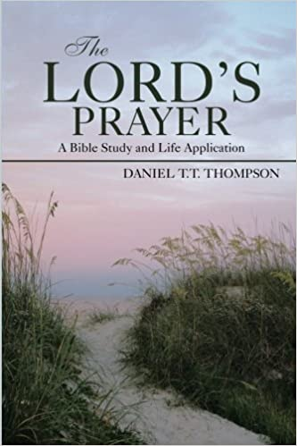 Book The Lord's Prayer: A Bible Study and Life Application by Daniel T.T. Thompson (2014-06-30)
