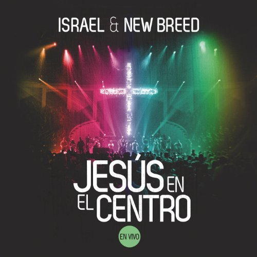 Israel & New Breed - Jesús en el Centro [En Vivo] (2013)