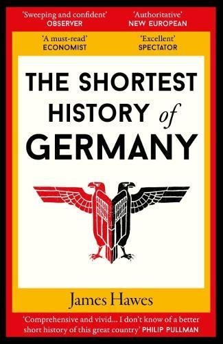 The Shortest History of Germany James Hawes