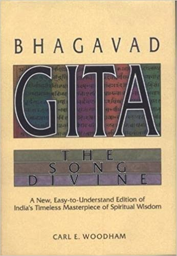 Bhagavad gita the song divine a new easy to understand edition of bhagavad gita the song divine a new easy to understand edition of indias timeless masterpiece of spiritual wisdom carl e woodham 9781887089265 fandeluxe