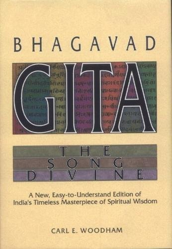 Bhagavad-gita: The Song Divine--A New, Easy-to-Understand Edition of India's Timeless Masterpiece of Spiritual Wisdom