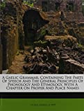 img - for A Gaelic Grammar, Containing The Parts Of Speech And The General Principles Of Phonology And Etymology, With A Chapter On Proper And Place Names book / textbook / text book