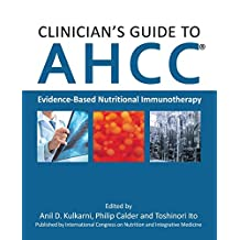 Clinician's Guide to Ahcc: Evidence-Based Nutritional Immunotherapy