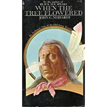 When The Tree Flowered: An Authentic Tale of The Old Sioux World