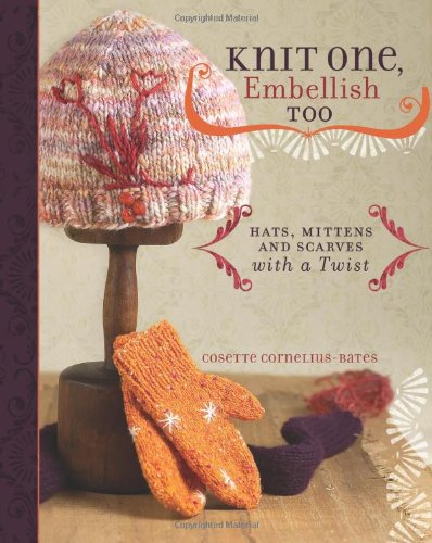 Knit One, Embellish Too: Hats, Mittens And Scarves With A Twist Free Knitting Patterns Mittens