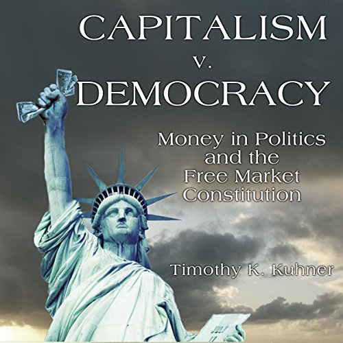 Capitalism v. Democracy: Money in Politics and the Free Market Constitution by University Press Audiobooks