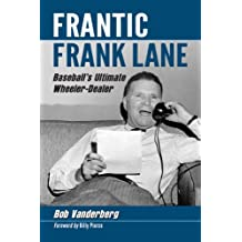 Frantic Frank Lane: Baseball's Ultimate Wheeler-Dealer
