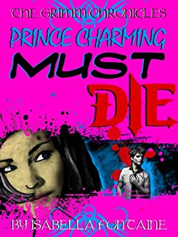 Prince Charming Must Die! (The Grimm Chronicles Book 1) by [Fontaine, Isabella, Brosky, Ken]