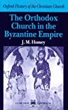 The Orthodox Church in the Byzantine Empire, Hussey, Joan M., 0198264569