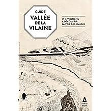 Guide vallée de la Vilaine (Le): 26 itinéraires pour explorer la vallée de Rennes à Laillé