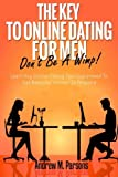 img - for The Key To Online Dating For Men - Don't Be A Wimp!: Learn Key Online Dating Tips Guaranteed to Get Beautiful Women To Respond (Dating Advice) (Volume 1) book / textbook / text book