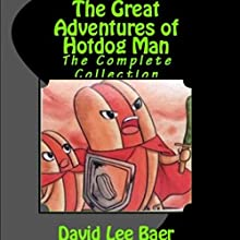 The Great Adventures of Hotdog Man: The Complete Collection Audiobook by David Lee Baer Narrated by Steve White