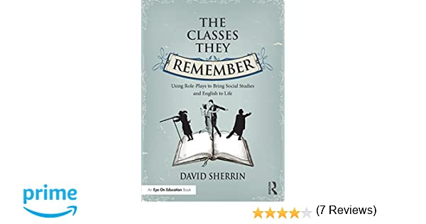 Amazon.com: The Classes They Remember: Using Role-Plays to Bring ...