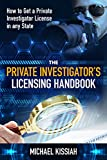 The Private Investigator's Licensing Handbook: How to Get a Private Investigator License in any State