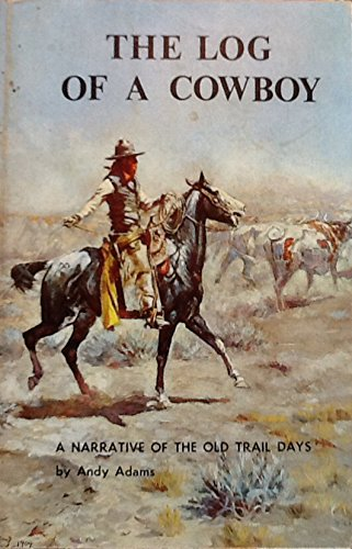 The Log Of A Cowboy: A Narrative of the Old Trail Days.