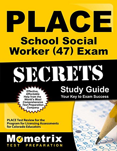 PLACE School Social Worker (47) Exam Secrets Study Guide: PLACE Test Review for the Program for Licensing Assessments for Colorado Educators (Mometrix Secrets Study Guides)