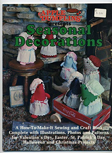 Apple Dumplins' presents seasonal decorations: A how-to-make-it sewing and craft book complete with instructions, photos and patterns for Valentine's ... Day, Halloween and Christmas projects -