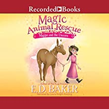 Maggie and the Unicorn: Magic Animal Rescue, Book 3 Audiobook by E. D. Baker Narrated by Laura Knight Keating