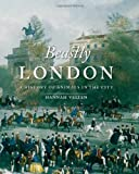 Beastly London: A History of Animals in the City, Hannah Velten, 1780231679