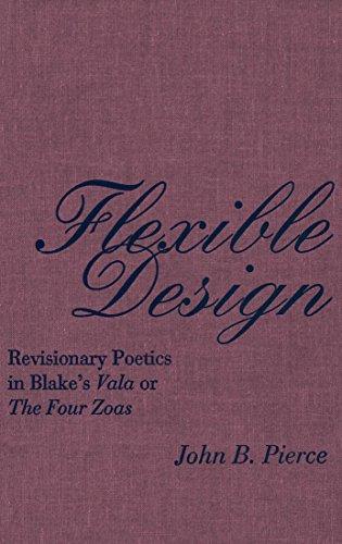 Flexible Design: Revisionary Poetics in Blake's Vala or The Four Zoas (William Blake Vala Or The Four Zoas)