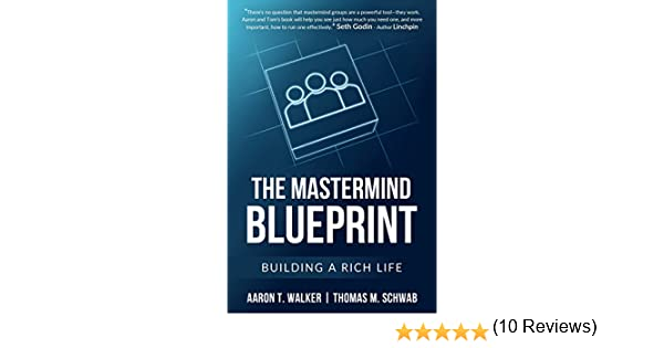 Amazon the mastermind blueprint building a rich life ebook amazon the mastermind blueprint building a rich life ebook aaron walker thomas schwab kindle store malvernweather Images
