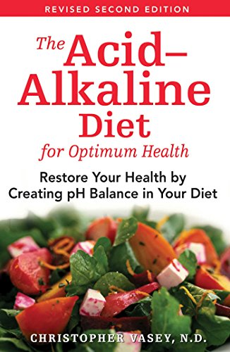 The Acid–Alkaline Diet for Optimum Health: Restore Your Health by...