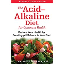 The Acid–Alkaline Diet for Optimum Health: Restore Your Health by Creating pH Balance in Your Diet
