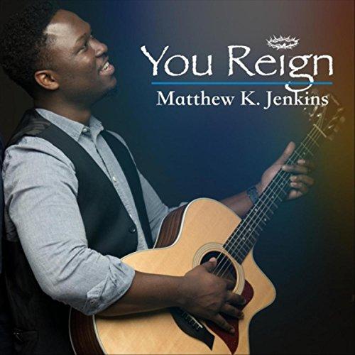 Matthew K. Jenkins - You Reign 2017
