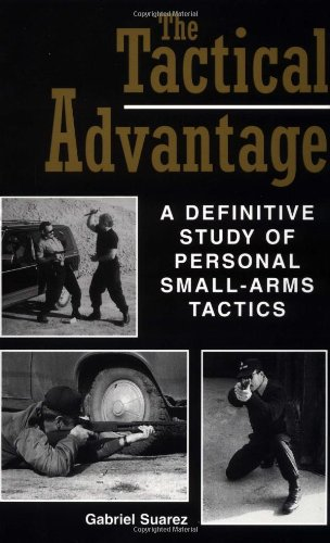 (The Tactical Advantage: A Definitive Study of Personal Small-Arms Tactics)