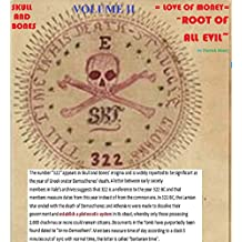 VOLUME II: SKULL and BONES = LOVE of MONEY = ROOT of ALL EVIL:: Using the cover of Yale University the Illuminati offshoot is turning America into a plutocracy