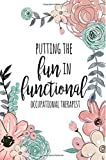 #5: Putting The FUN in Functional, Occupational Therapist: Occupational Therapy Notebook/Occupational Therapy Gifts/6x9 Journal - Putting the FUN in Planning, Occupational Therapist Gifts