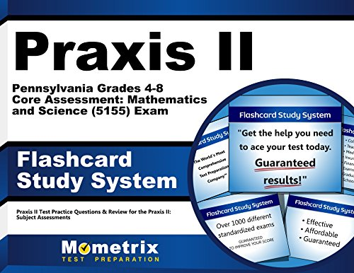 Praxis II Pennsylvania Grades 4-8 Core Assessment: Mathematics and Science (5155) Exam Flashcard Study System: Praxis II Test Practice Questions & Review for the Praxis II: Subject Assessments (Cards)