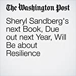 Sheryl Sandberg's next Book, Due out next Year, Will Be about Resilience | Jena McGregor
