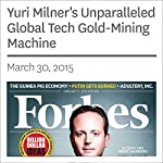 Yuri Milner's Unparalleled Global Tech Gold-Mining Machine | Parmy Olson